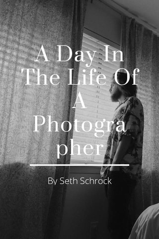A Day In The Life Of A Photographer By Seth Schrock