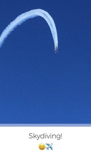 Skydiving! 😆✈️