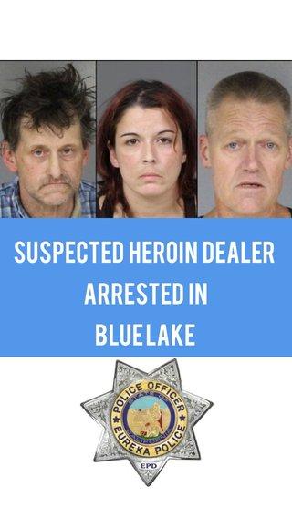 Suspected Heroin Dealer Arrested in Blue Lake