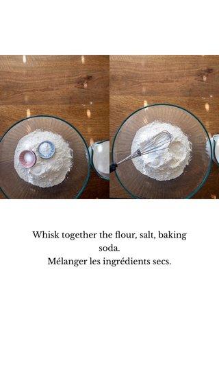Whisk together the flour, salt, baking soda. Mélanger les ingrédients secs.