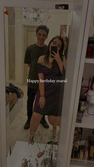 Happy birthday maral