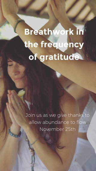 Breathwork in the frequency of gratitude Join us as we give thanks to allow abundance to flow November 25th