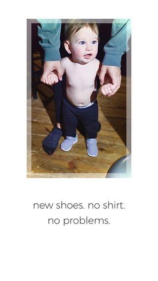 new shoes. no shirt. no problems.