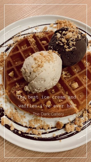 The best ice cream and waffles i've ever had The Dark Gallery