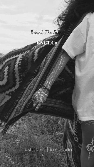 Behind The Scene KNCT.Co #stellerid | #manado
