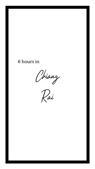 Chiang Rai 6 hours in