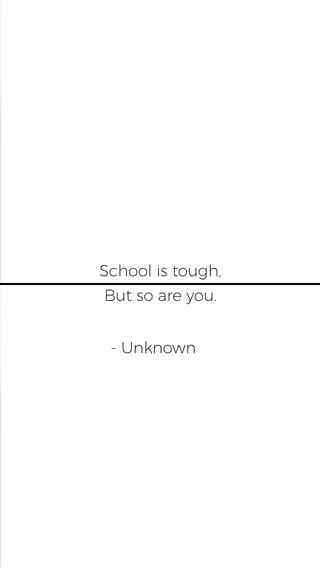 School is tough, But so are you. - Unknown