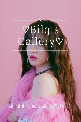 ♡Bilqis Gallery♡ @HIMINHYUN95 x @HIBJOOHYUN91