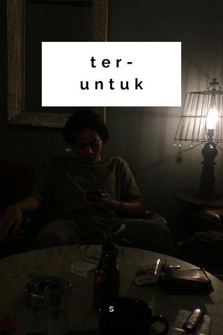 ter-untuk s