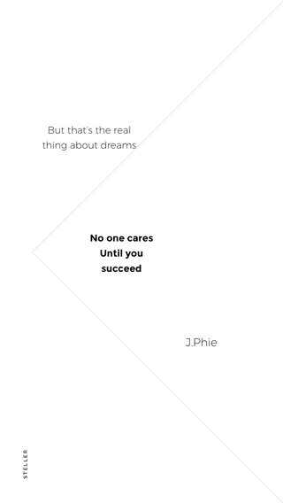 J.Phie But that's the real thing about dreams No one cares Until you succeed