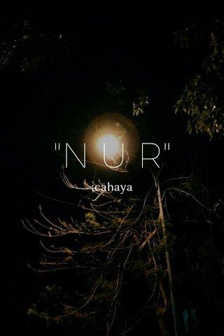 """""""N U R"""" ;cahaya"""
