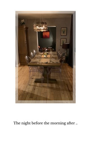 The night before the morning after ..