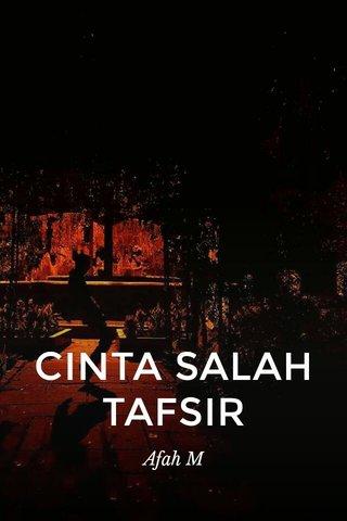 CINTA SALAH TAFSIR Afah M
