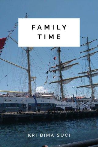 FAMILY TIME KRI BIMA SUCI