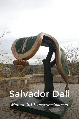 Salvador Dalì Matera 2019 #mytraveljournal
