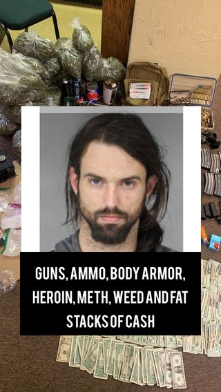 Guns, Ammo, Body Armor, Heroin, Meth, Weed and Fat Stacks of Cash