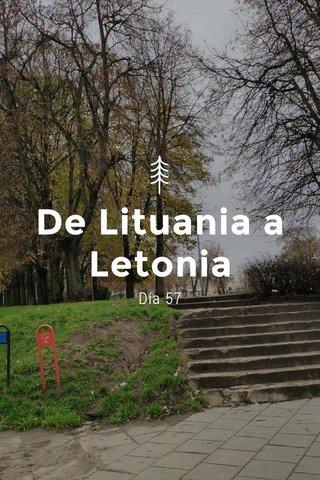 De Lituania a Letonia Día 57