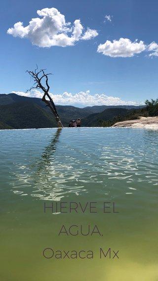 HIERVE EL AGUA, Oaxaca Mx