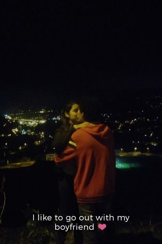 I like to go out with my boyfriend ❤️
