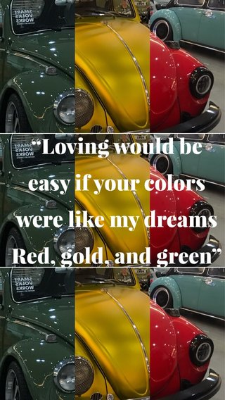 """""""Loving would be easy if your colors were like my dreams Red, gold, and green"""""""