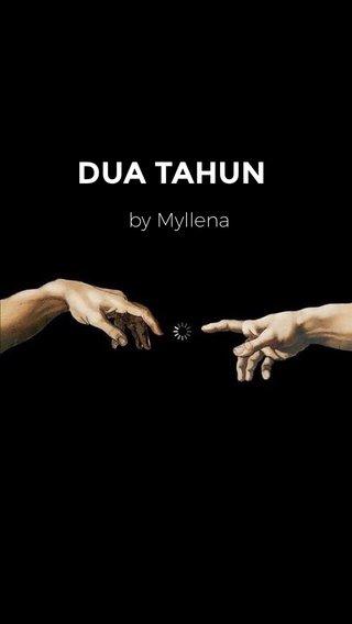 DUA TAHUN by Myllena