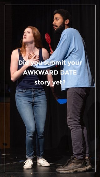 Did you submit your AWKWARD DATE story yet?