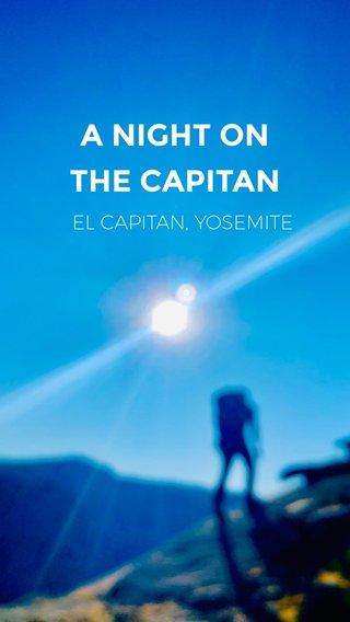 A NIGHT ON THE CAPITAN EL CAPITAN, YOSEMITE