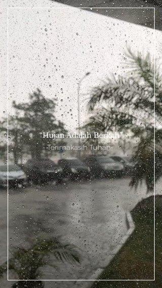 """""""Hujan Adalah Berkah"""" - Terimakasih Tuhan-"""