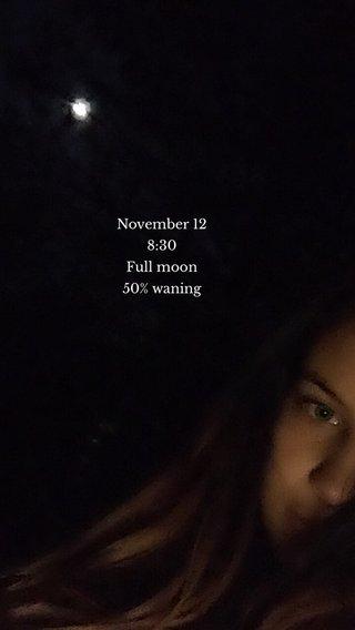 November 12 8:30 Full moon 50% waning