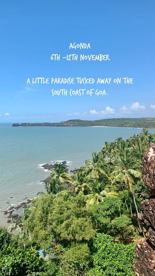 Agonda 6th -12th November A Little paradise tucked away on the south coast of Goa.