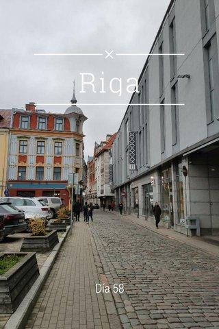 Riga Día 58