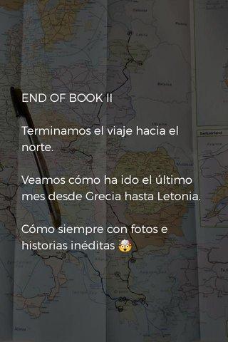END OF BOOK II Terminamos el viaje hacia el norte. Veamos cómo ha ido el último mes desde Grecia hasta Letonia. Cómo siempre con fotos e historias inéditas 🤯