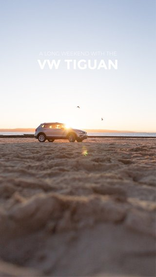 VW TIGUAN A LONG WEEKEND WITH THE