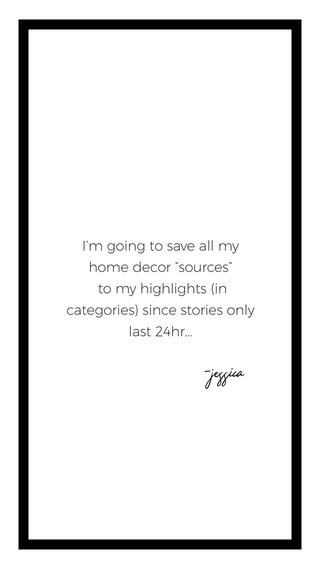 """-jessica I'm going to save all my home decor """"sources"""" to my highlights (in categories) since stories only last 24hr..."""