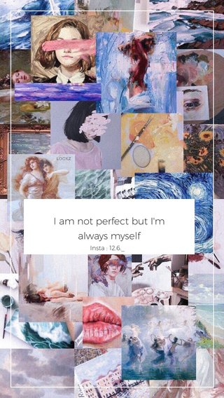 I am not perfect but I'm always myself Insta : 12.6._