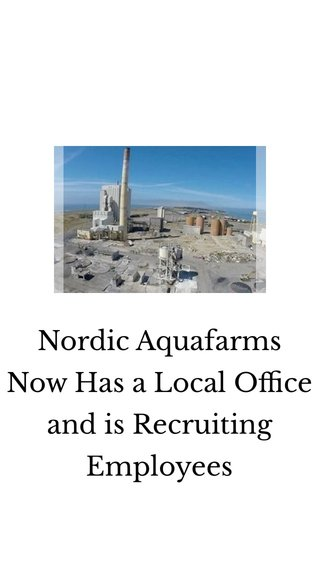 Nordic Aquafarms Now Has a Local Office and is Recruiting Employees