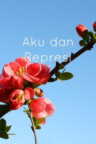 Aku dan Represi