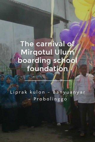 The carnival of Mirqotul Ulum boarding school foundation Liprak kulon - Banyuanyar - Probolinggo