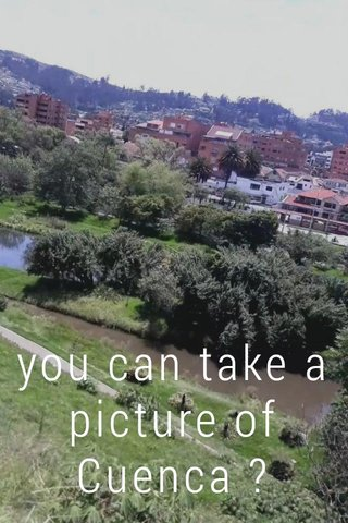 you can take a picture of Cuenca ?