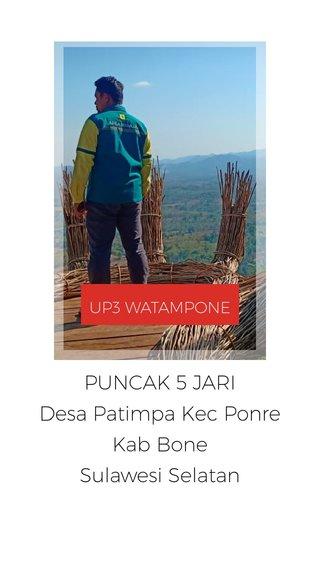 PUNCAK 5 JARI Desa Patimpa Kec Ponre Kab Bone Sulawesi Selatan UP3 WATAMPONE
