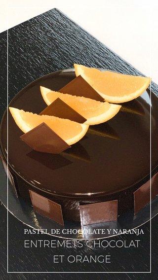 ENTREMETS CHOCOLAT ET ORANGE PASTEL DE CHOCOLATE Y NARANJA