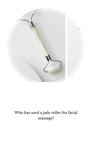 Who has used a jade roller for facial massage?