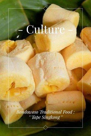 "- Culture - Bondowoso Traditional Food : "" Tape Singkong """