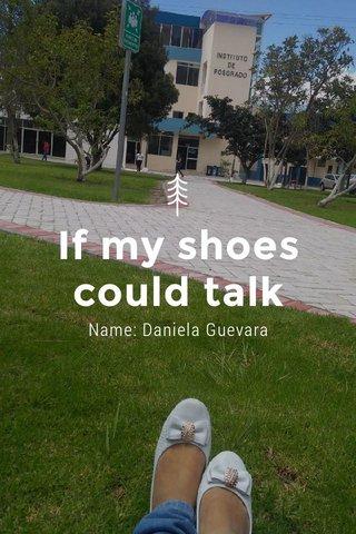 If my shoes could talk Name: Daniela Guevara