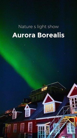 Aurora Borealis Nature s light show