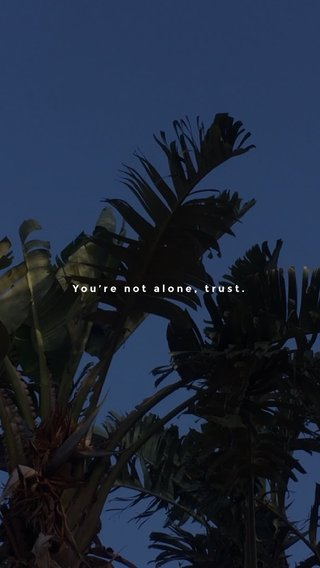 You're not alone, trust.