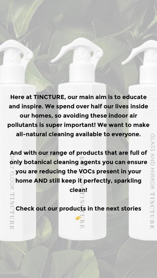 Here at TINCTURE, our main aim is to educate and inspire. We spend over half our lives inside our homes, so avoiding these indoor air pollutants is super important! We want to make all-natural cleaning available to everyone. And with our range of products that are full of only botanical cleaning agents you can ensure you are reducing the VOCs present in your home AND still keep it perfectly, sparkling clean! Check out our products in the next stories 👉