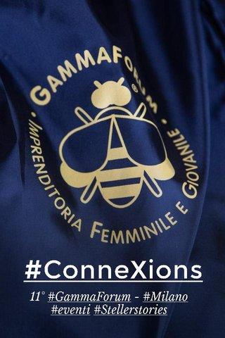 #ConneXions 11° #GammaForum - #Milano #eventi #Stellerstories