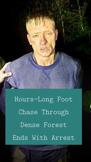 Hours-Long Foot Chase Through Dense Forest Ends With Arrest