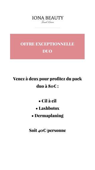 Venez à deux pour profitez du pack duo à 80€ : • Cil à cil • Lashbotox • Dermaplaning Soit 40€/personne OFFRE EXCEPTIONNELLE DUO